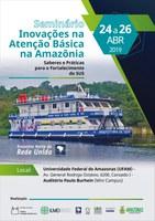 """SEMINÁRIO DE ATENÇÃO BÁSICA EM SAÚDE - INOVAÇÕES DA ATENÇÃO BÁSICA NA AMAZÔNIA: """"SABERES E PRÁTICAS PARA O FORTALECIMENTO DO SUS"""""""
